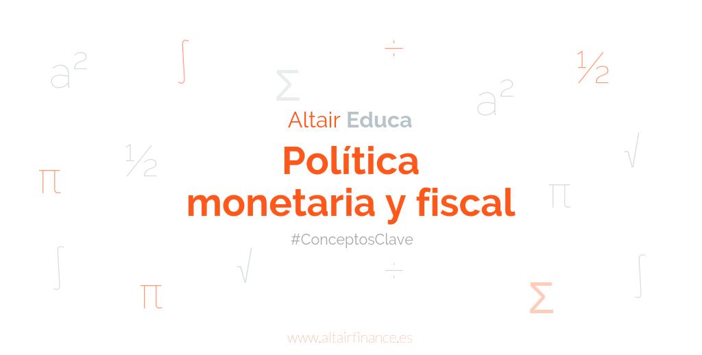 ¿Qué son las políticas monetarias y fiscales?